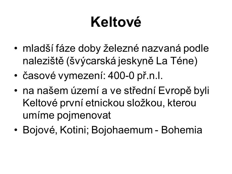 mladší fáze doby železné nazvaná podle naleziště (švýcarská jeskyně La Téne) časové vymezení: 400-0 př.n.l. na našem území a ve střední Evropě byli Ke