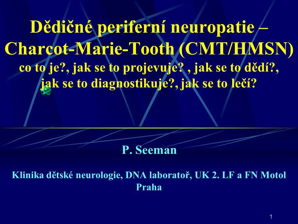 1 Dědičné periferní neuropatie – Charcot-Marie-Tooth (CMT/HMSN) co to je?, jak se to projevuje?, jak se to dědí?, jak se to diagnostikuje?, jak se to