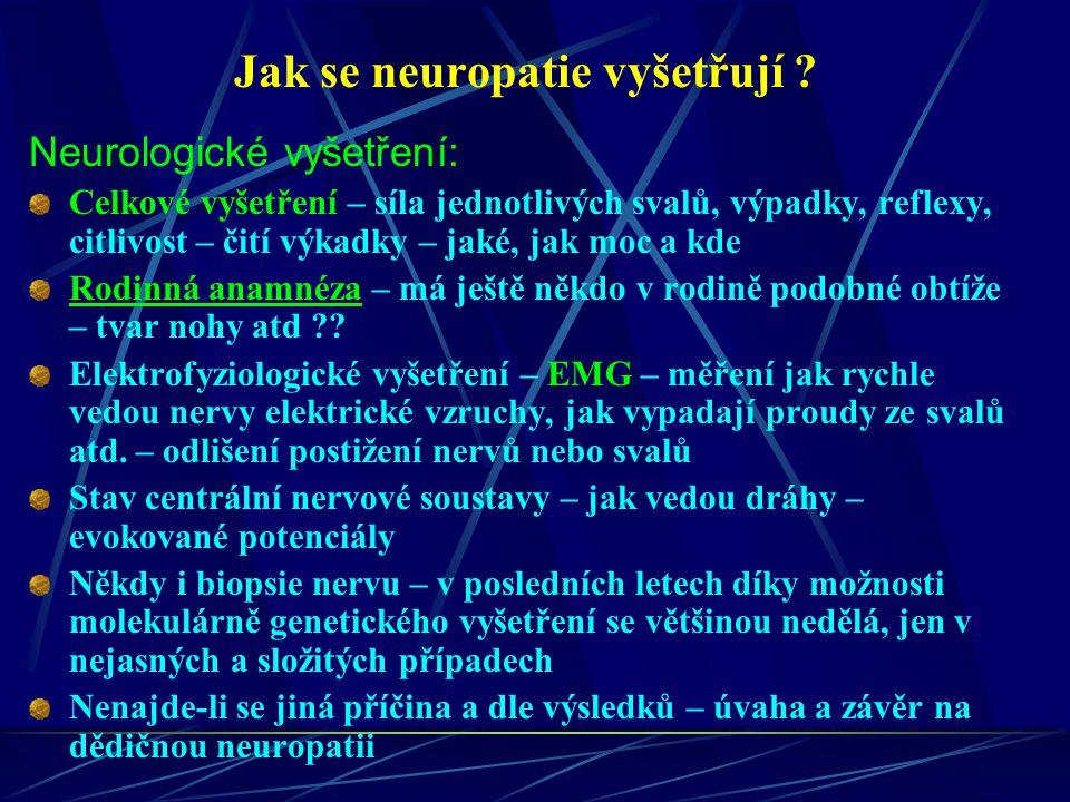 Jak se neuropatie vyšetřují ? Neurologické vyšetření: Celkové vyšetření – síla jednotlivých svalů, výpadky, reflexy, citlivost – čití výkadky – jaké,