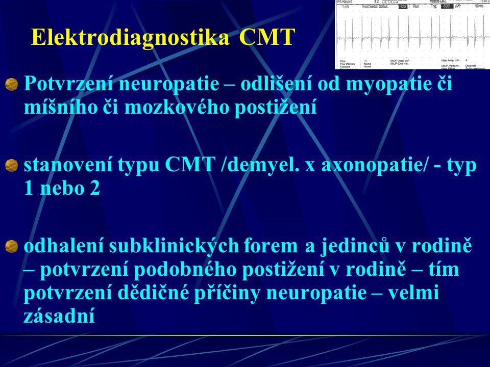 Elektrodiagnostika CMT Potvrzení neuropatie – odlišení od myopatie či míšního či mozkového postižení stanovení typu CMT /demyel. x axonopatie/ - typ 1