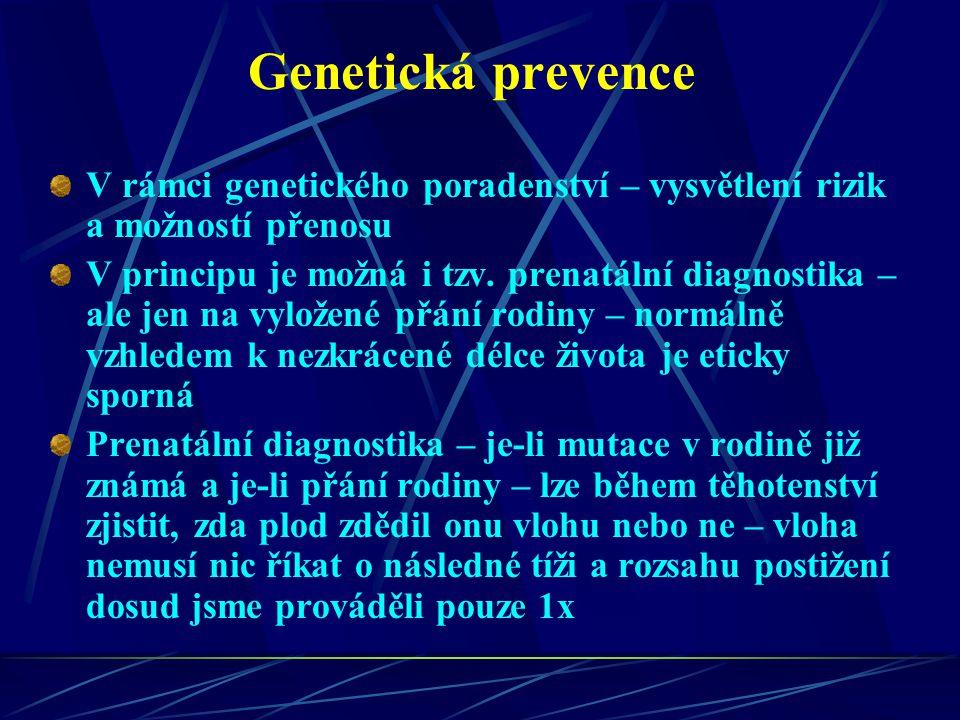 Genetická prevence V rámci genetického poradenství – vysvětlení rizik a možností přenosu V principu je možná i tzv. prenatální diagnostika – ale jen n