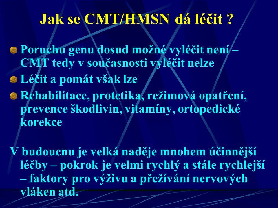 Jak se CMT/HMSN dá léčit ? Poruchu genu dosud možné vyléčit není – CMT tedy v současnosti vyléčit nelze Léčit a pomát však lze Rehabilitace, protetika
