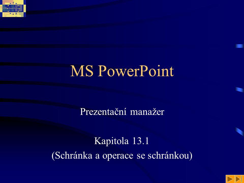 MS PowerPoint Prezentační manažer Kapitola 13.1 (Schránka a operace se schránkou)