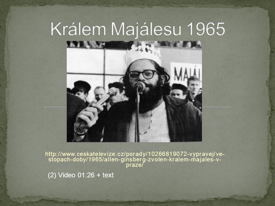 http://www.ceskatelevize.cz/porady/10266819072-vypravej/ve- stopach-doby/1965/allen-ginsberg-zvolen-kralem-majales-v- praze/ (2) Video 01:26 + text