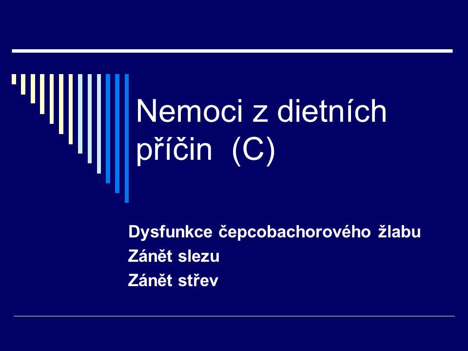 Nemoci z dietních příčin (C) Dysfunkce čepcobachorového žlabu Zánět slezu Zánět střev