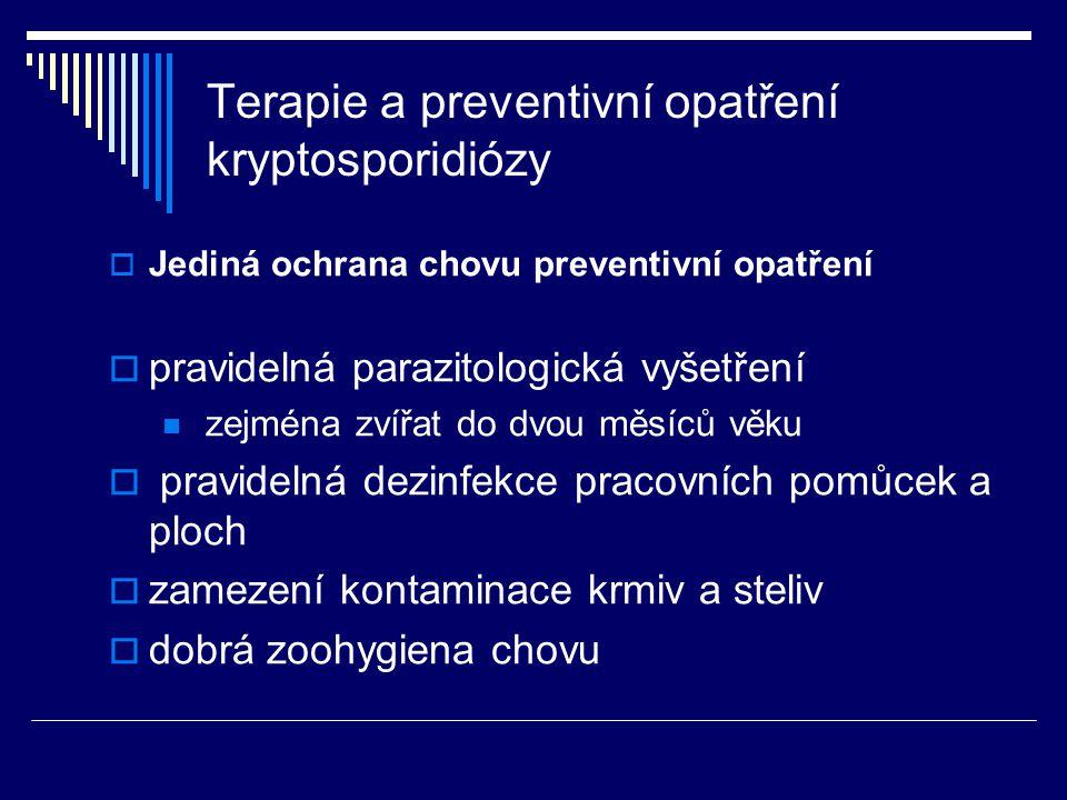 Terapie a preventivní opatření kryptosporidiózy  Jediná ochrana chovu preventivní opatření  pravidelná parazitologická vyšetření zejména zvířat do d