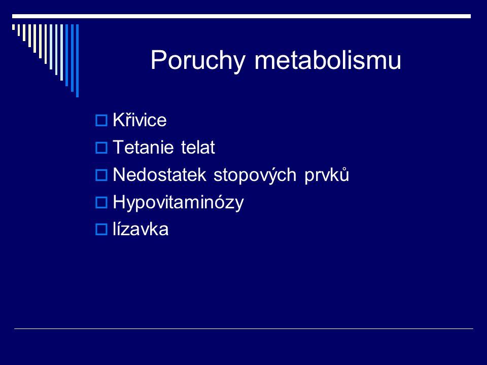 Poruchy metabolismu  Křivice  Tetanie telat  Nedostatek stopových prvků  Hypovitaminózy  lízavka