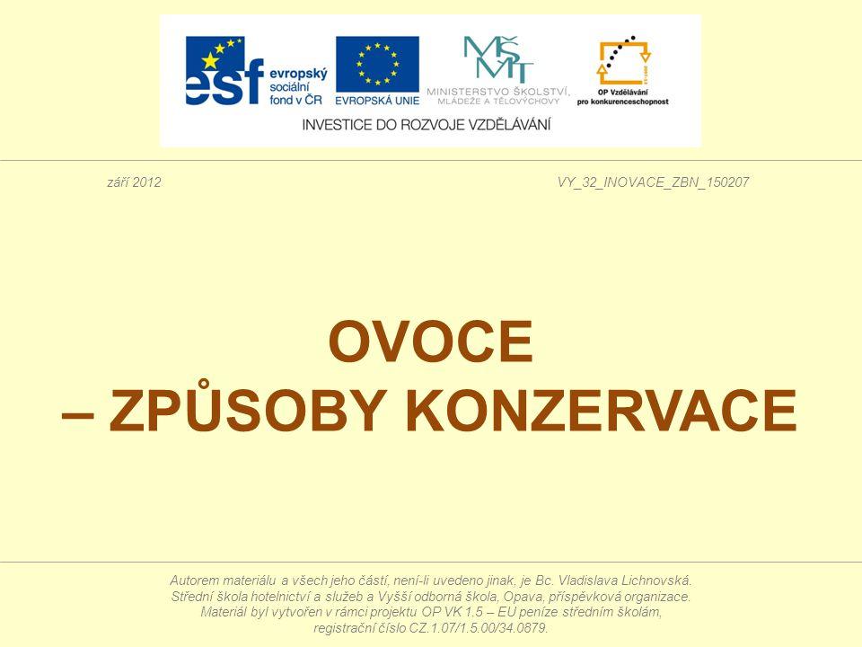 OVOCE – ZPŮSOBY KONZERVACE září 2012VY_32_INOVACE_ZBN_150207 Autorem materiálu a všech jeho částí, není-li uvedeno jinak, je Bc. Vladislava Lichnovská