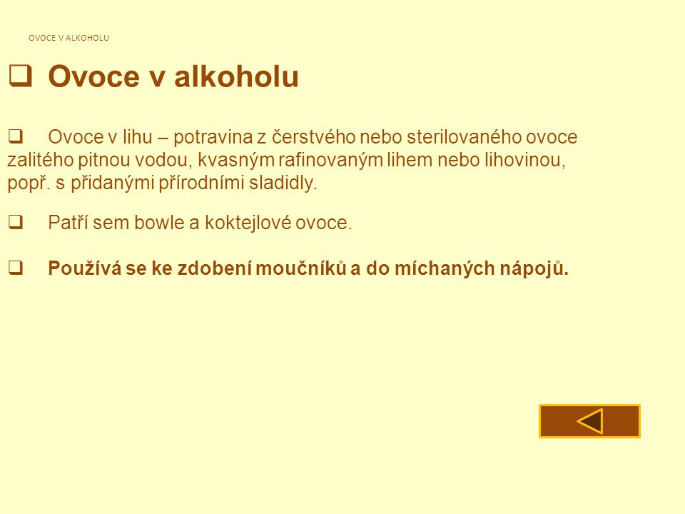 OVOCE V ALKOHOLU  Ovoce v alkoholu  Ovoce v lihu – potravina z čerstvého nebo sterilovaného ovoce zalitého pitnou vodou, kvasným rafinovaným lihem n