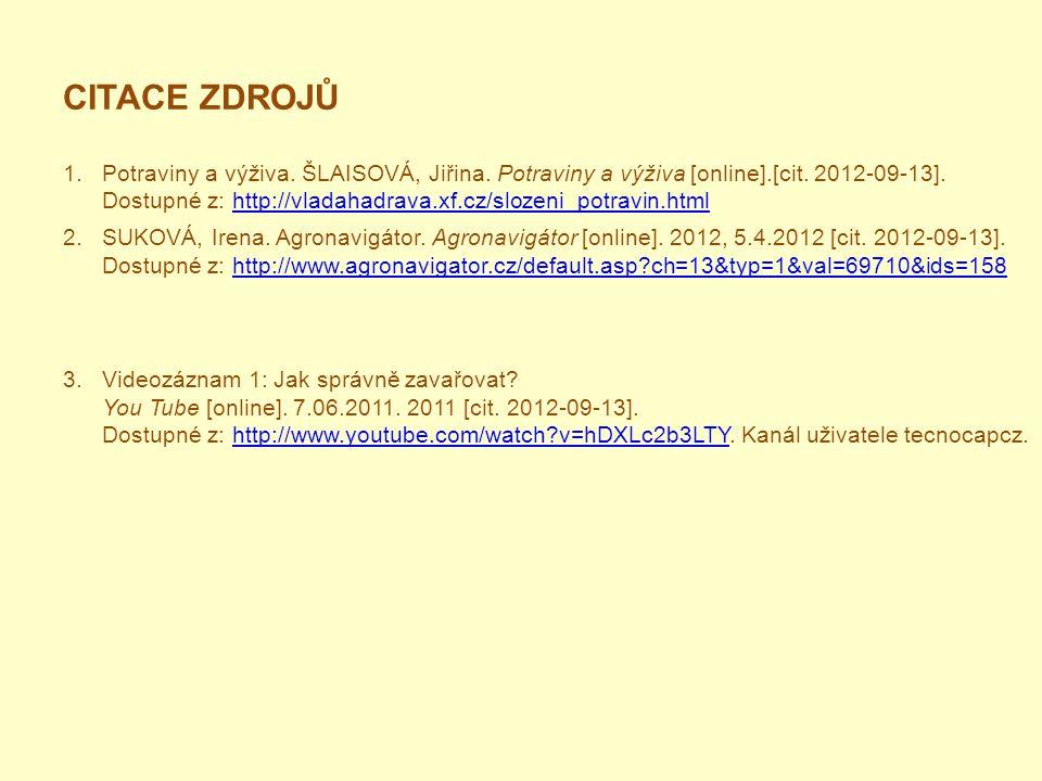CITACE ZDROJŮ 1. Potraviny a výživa. ŠLAISOVÁ, Jiřina. Potraviny a výživa [online].[cit. 2012-09-13]. Dostupné z: http://vladahadrava.xf.cz/slozeni_po