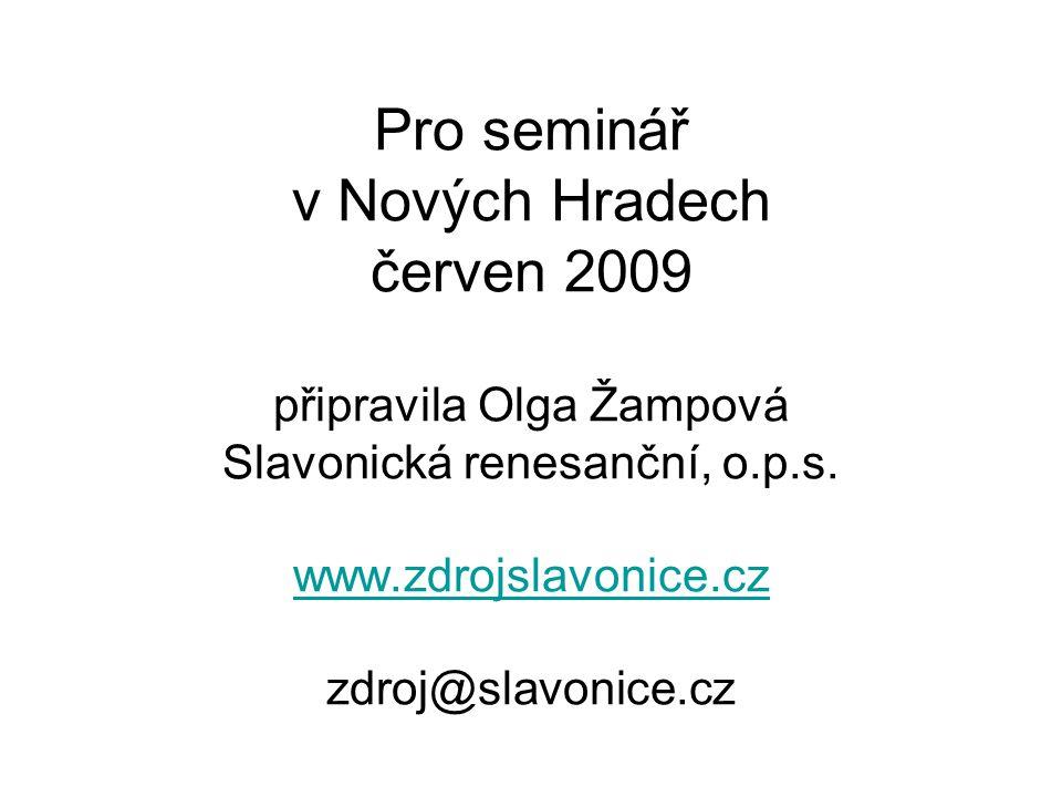 Pro seminář v Nových Hradech červen 2009 připravila Olga Žampová Slavonická renesanční, o.p.s.