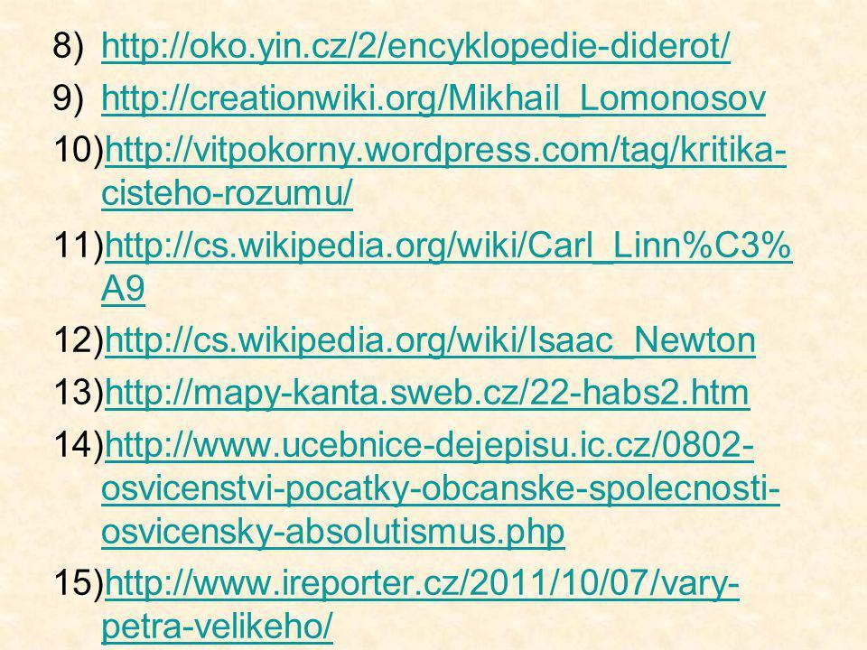 8)http://oko.yin.cz/2/encyklopedie-diderot/http://oko.yin.cz/2/encyklopedie-diderot/ 9)http://creationwiki.org/Mikhail_Lomonosovhttp://creationwiki.or