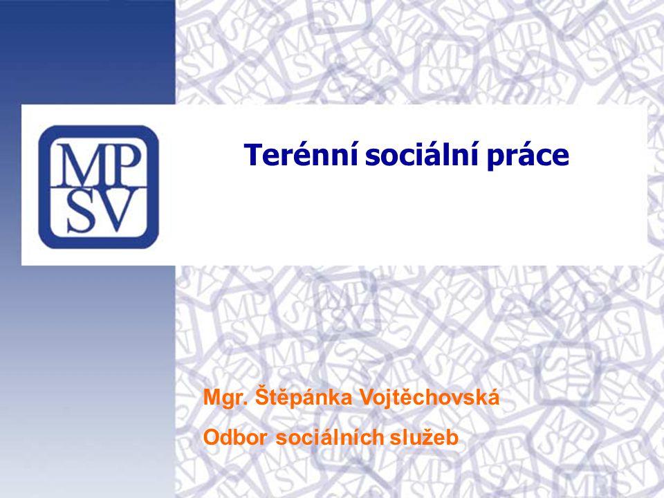 Terénní sociální práce Mgr. Štěpánka Vojtěchovská Odbor sociálních služeb