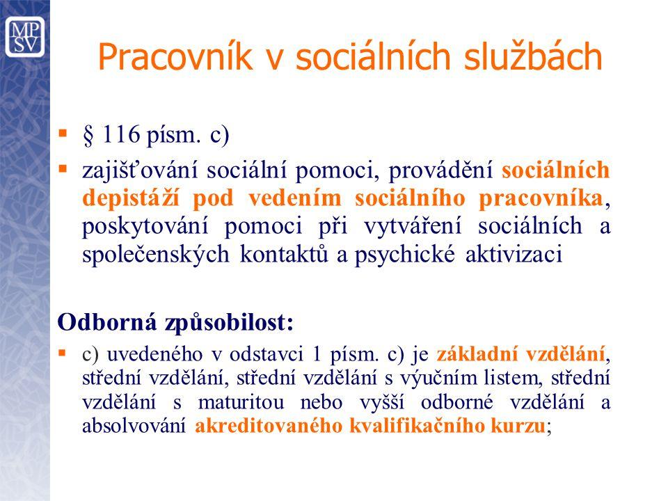 Pracovník v sociálních službách  § 116 písm. c)  zajišťování sociální pomoci, provádění sociálních depistáží pod vedením sociálního pracovníka, posk
