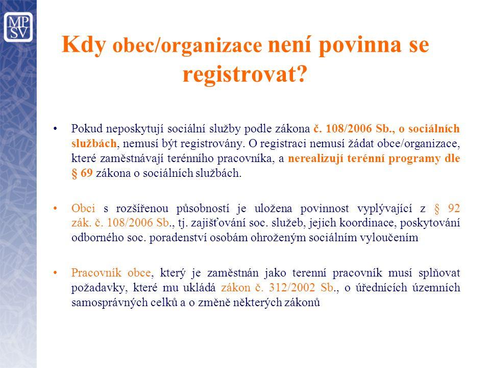 Kdy obec/organizace není povinna se registrovat? Pokud neposkytují sociální služby podle zákona č. 108/2006 Sb., o sociálních službách, nemusí být reg