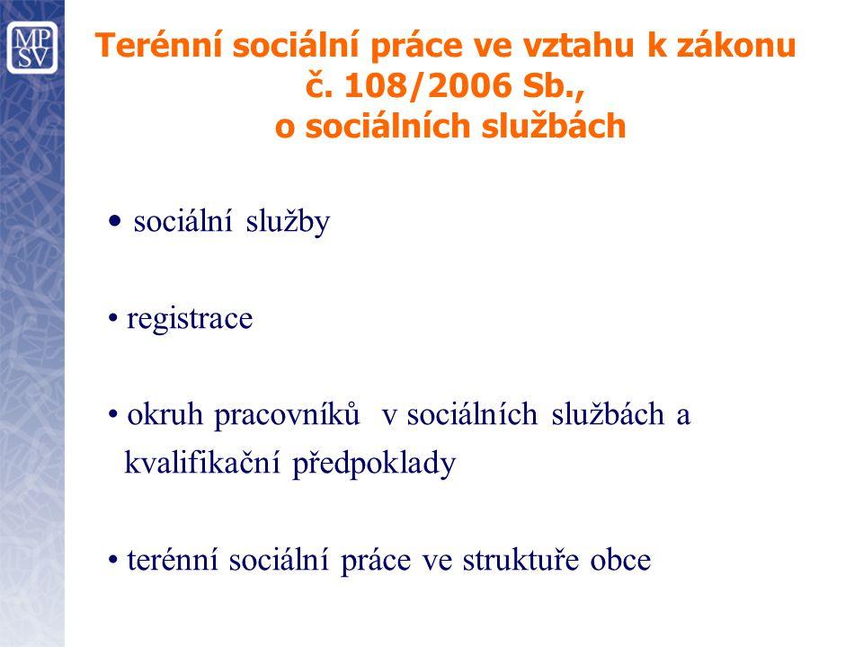 Terénní sociální práce ve vztahu k zákonu č. 108/2006 Sb., o sociálních službách sociální služby registrace okruh pracovníků v sociálních službách a k