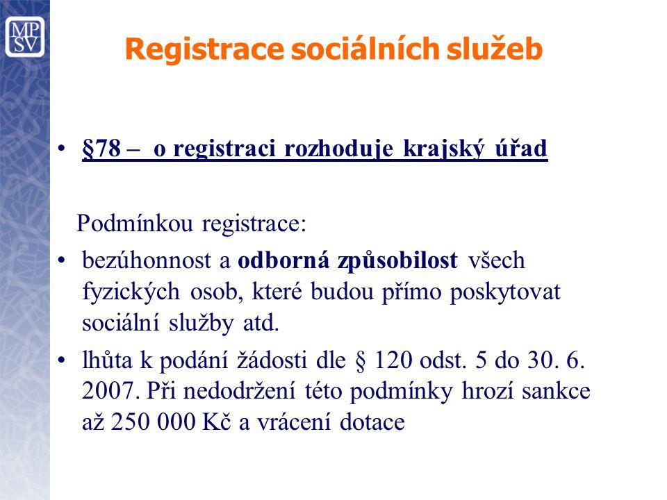 Registrace sociálních služeb §78 – o registraci rozhoduje krajský úřad Podmínkou registrace: bezúhonnost a odborná způsobilost všech fyzických osob, k