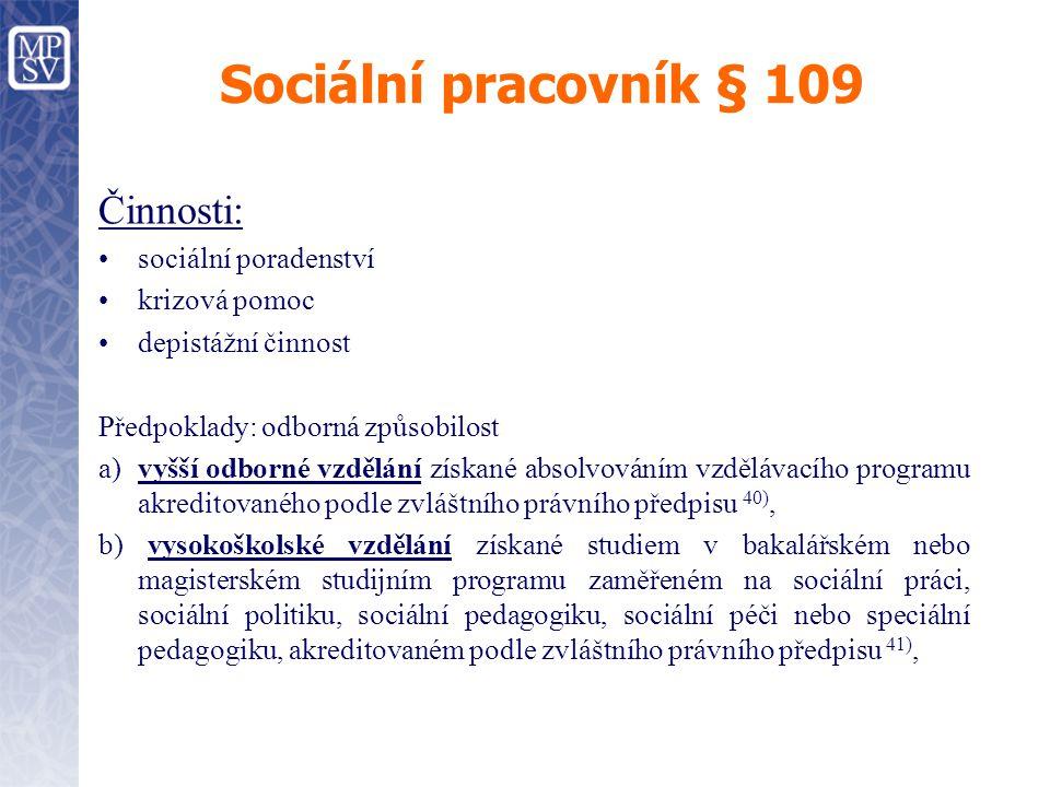 Sociální pracovník § 109 Činnosti: sociální poradenství krizová pomoc depistážní činnost Předpoklady: odborná způsobilost a)vyšší odborné vzdělání zís