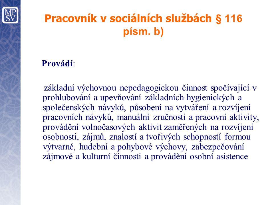 Pracovník v sociálních službách § 116 písm. b) Provádí: základní výchovnou nepedagogickou činnost spočívající v prohlubování a upevňování základních h