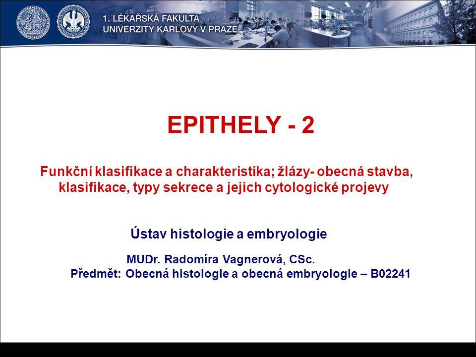 EPITHELY - 2 Funkční klasifikace a charakteristika; žlázy- obecná stavba, klasifikace, typy sekrece a jejich cytologické projevy Ústav histologie a em