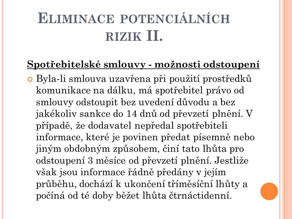 E LIMINACE POTENCIÁLNÍCH RIZIK II. Spotřebitelské smlouvy - možnosti odstoupení Byla-li smlouva uzavřena při použití prostředků komunikace na dálku, m