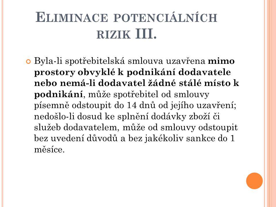 E LIMINACE POTENCIÁLNÍCH RIZIK III. Byla-li spotřebitelská smlouva uzavřena mimo prostory obvyklé k podnikání dodavatele nebo nemá-li dodavatel žádné
