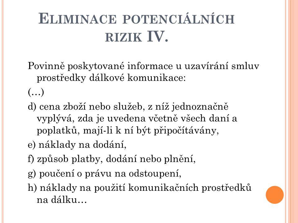 E LIMINACE POTENCIÁLNÍCH RIZIK IV. Povinně poskytované informace u uzavírání smluv prostředky dálkové komunikace: (…) d) cena zboží nebo služeb, z níž