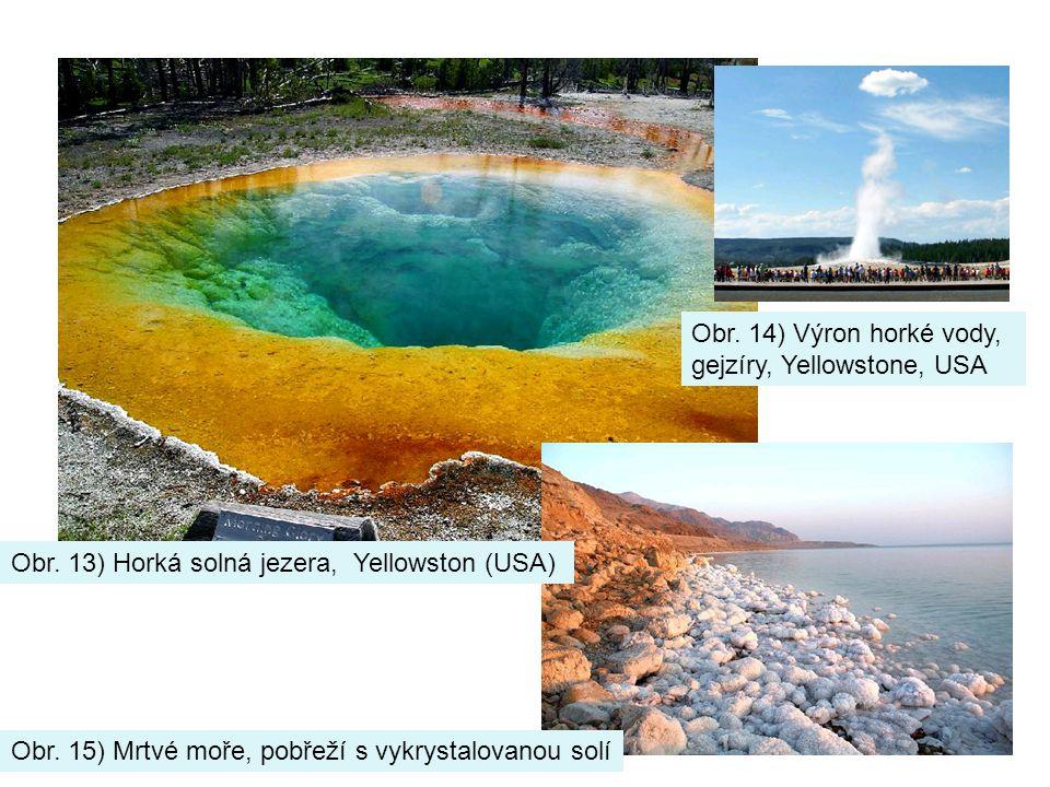 Obr. 15) Mrtvé moře, pobřeží s vykrystalovanou solí Obr. 14) Výron horké vody, gejzíry, Yellowstone, USA Obr. 13) Horká solná jezera, Yellowston (USA)