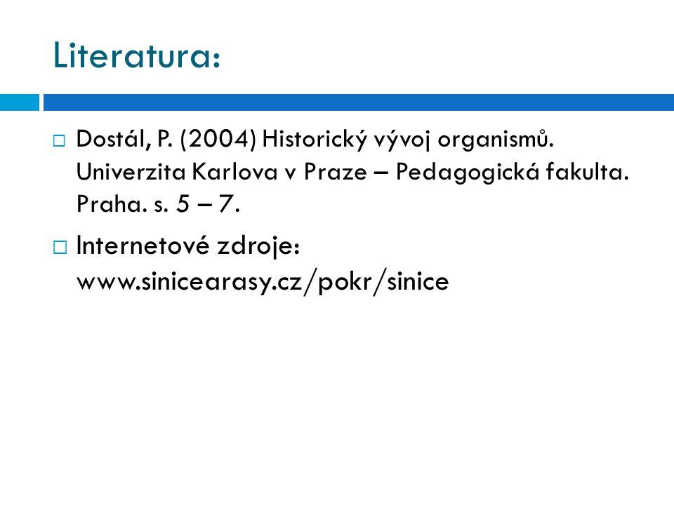 Literatura:  Dostál, P. (2004) Historický vývoj organismů. Univerzita Karlova v Praze – Pedagogická fakulta. Praha. s. 5 – 7.  Internetové zdroje: w
