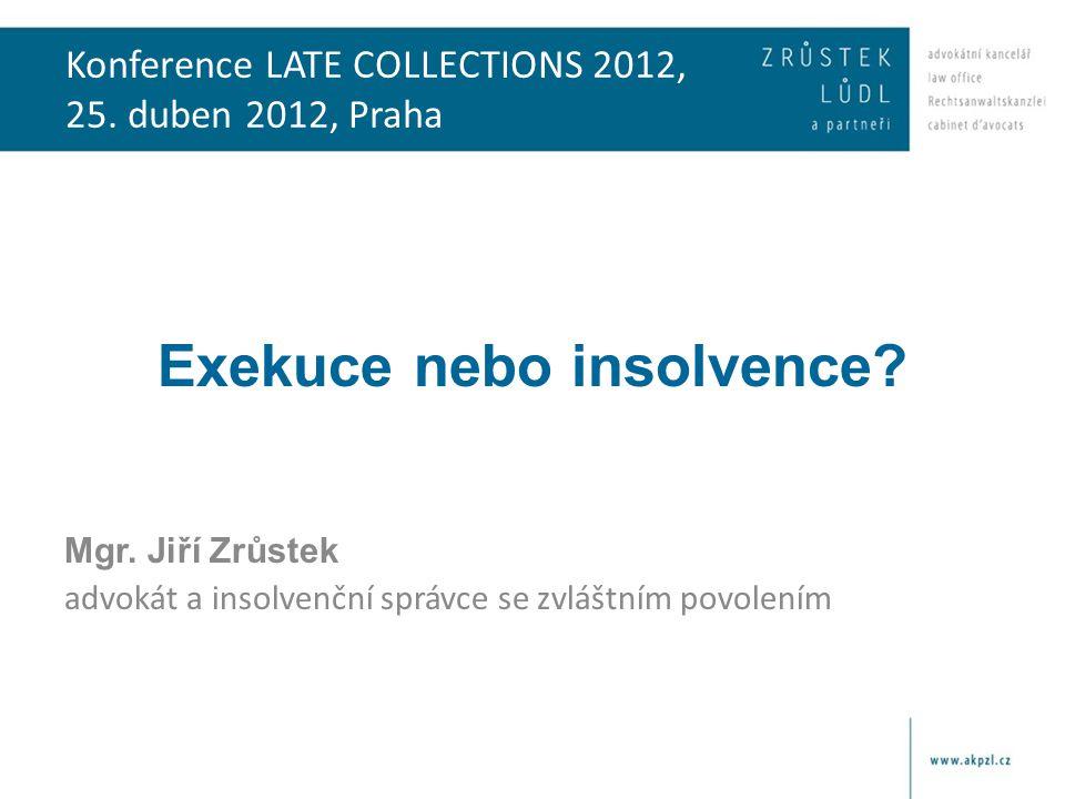 Konference LATE COLLECTIONS 2012, 25. duben 2012, Praha Exekuce nebo insolvence.