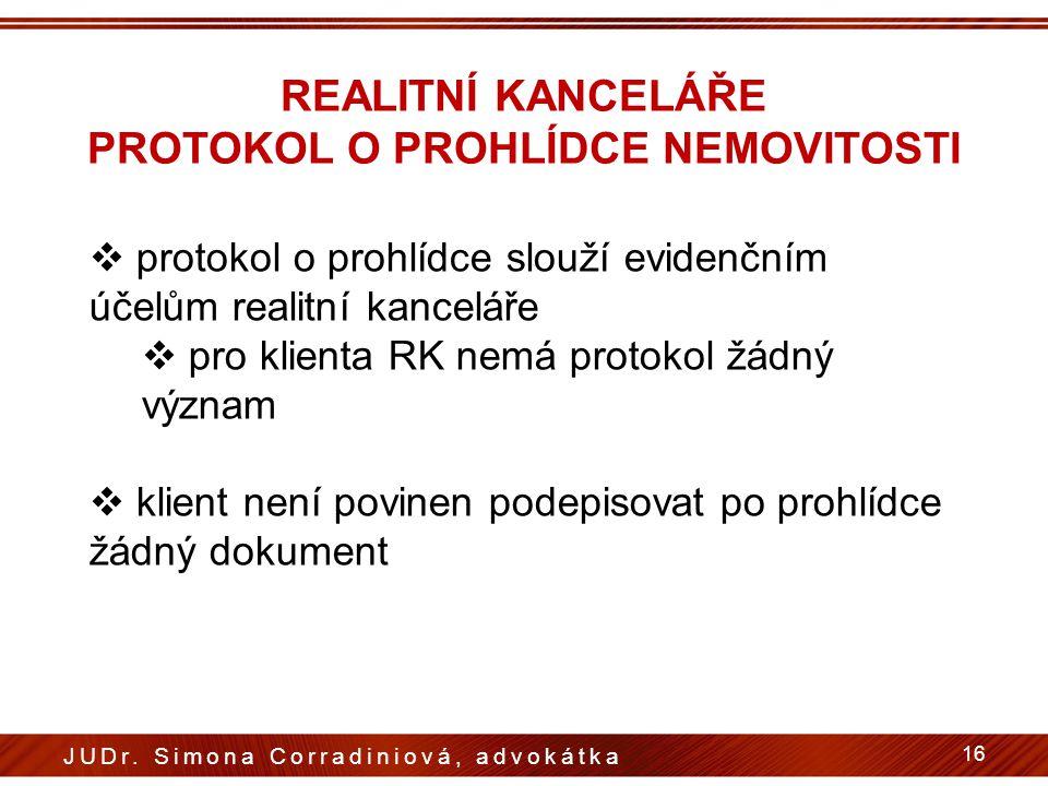 REALITNÍ KANCELÁŘE PROTOKOL O PROHLÍDCE NEMOVITOSTI  protokol o prohlídce slouží evidenčním účelům realitní kanceláře  pro klienta RK nemá protokol