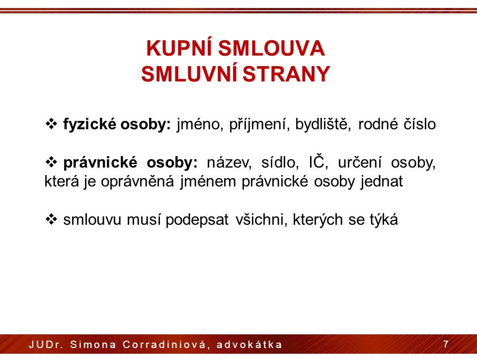 KUPNÍ SMLOUVA SMLUVNÍ STRANY 7 JUDr. Simona Corradiniová, advokátka  fyzické osoby: jméno, příjmení, bydliště, rodné číslo  právnické osoby: název,
