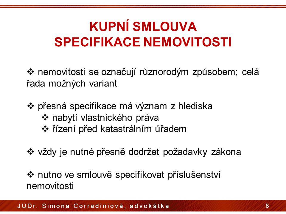 KUPNÍ SMLOUVA SPECIFIKACE NEMOVITOSTI 8 JUDr. Simona Corradiniová, advokátka  nemovitosti se označují různorodým způsobem; celá řada možných variant