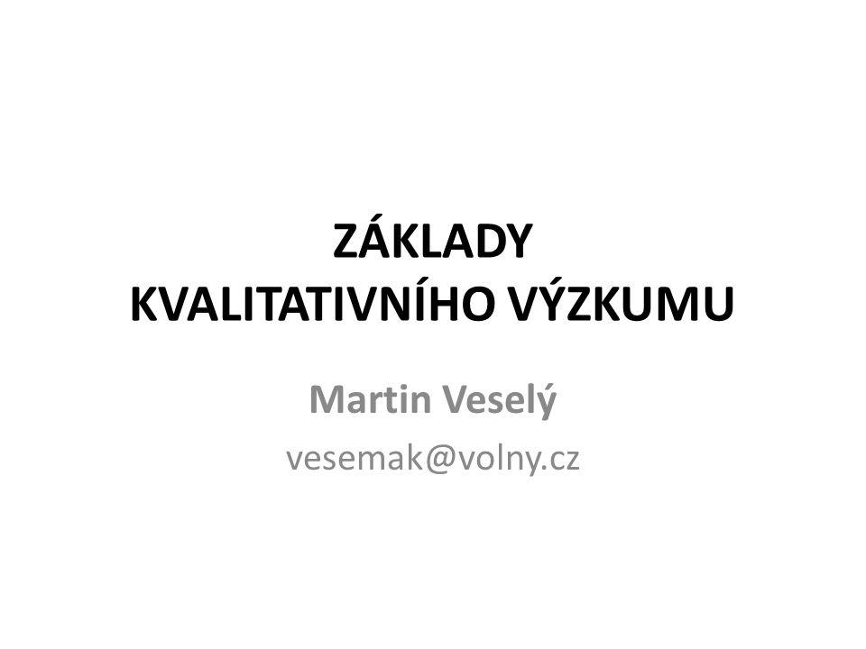 ZÁKLADY KVALITATIVNÍHO VÝZKUMU Martin Veselý vesemak@volny.cz