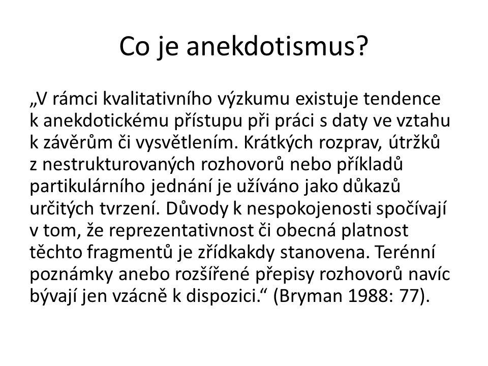 """Co je anekdotismus? """"V rámci kvalitativního výzkumu existuje tendence k anekdotickému přístupu při práci s daty ve vztahu k závěrům či vysvětlením. Kr"""