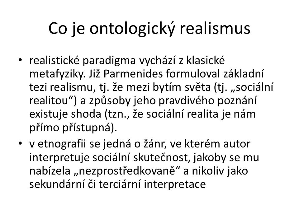 Co je ontologický realismus realistické paradigma vychází z klasické metafyziky. Již Parmenides formuloval základní tezi realismu, tj. že mezi bytím s