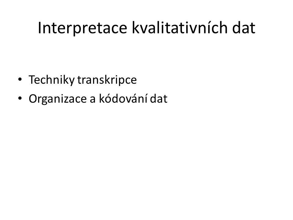 Interpretace kvalitativních dat Techniky transkripce Organizace a kódování dat