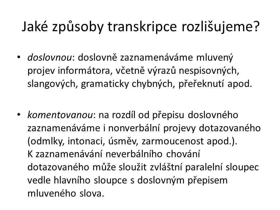 Jaké způsoby transkripce rozlišujeme? doslovnou: doslovně zaznamenáváme mluvený projev informátora, včetně výrazů nespisovných, slangových, gramaticky