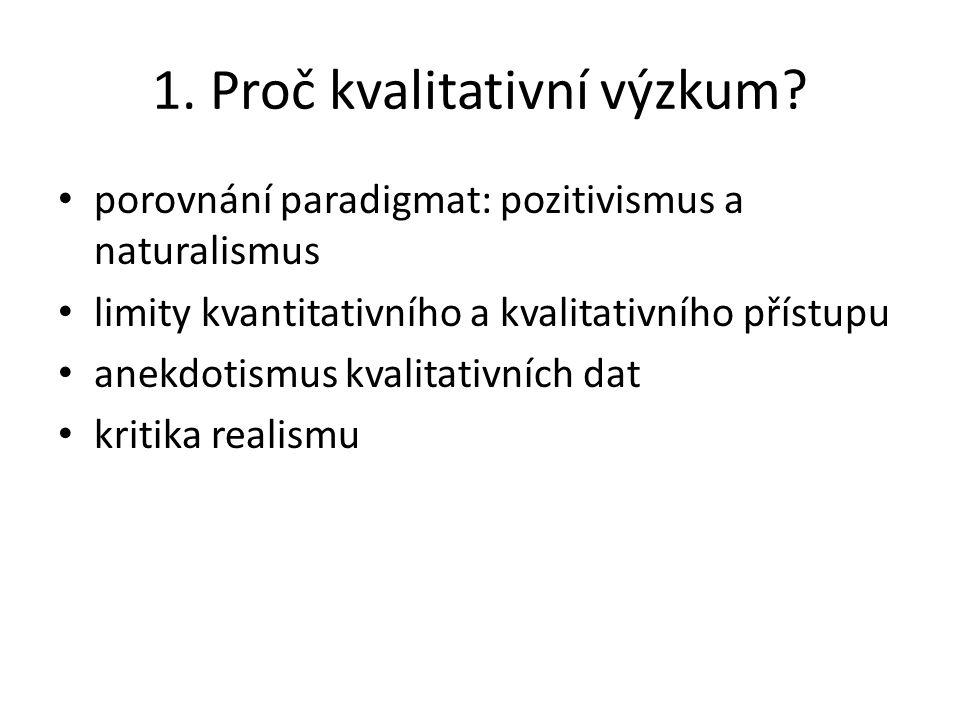 1. Proč kvalitativní výzkum? porovnání paradigmat: pozitivismus a naturalismus limity kvantitativního a kvalitativního přístupu anekdotismus kvalitati