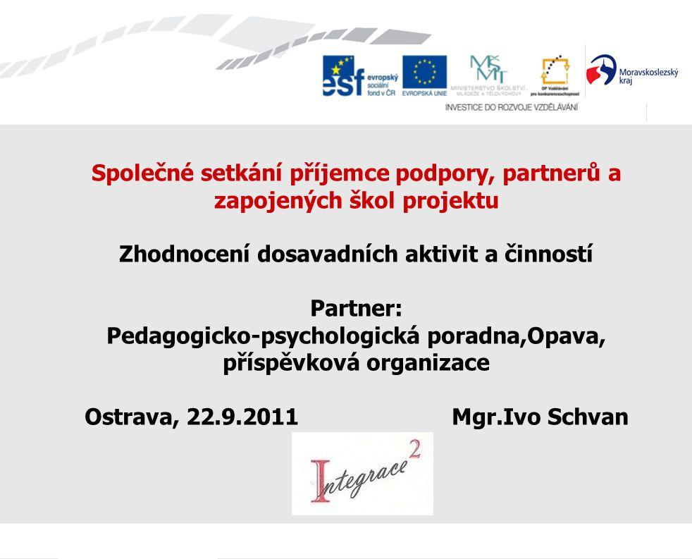 Společné setkání příjemce podpory, partnerů a zapojených škol projektu Zhodnocení dosavadních aktivit a činností Partner: Pedagogicko-psychologická po