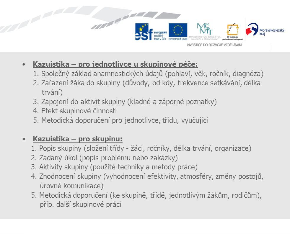 Kazuistika – pro jednotlivce u skupinové péče: 1. Společný základ anamnestických údajů (pohlaví, věk, ročník, diagnóza) 2. Zařazení žáka do skupiny (d
