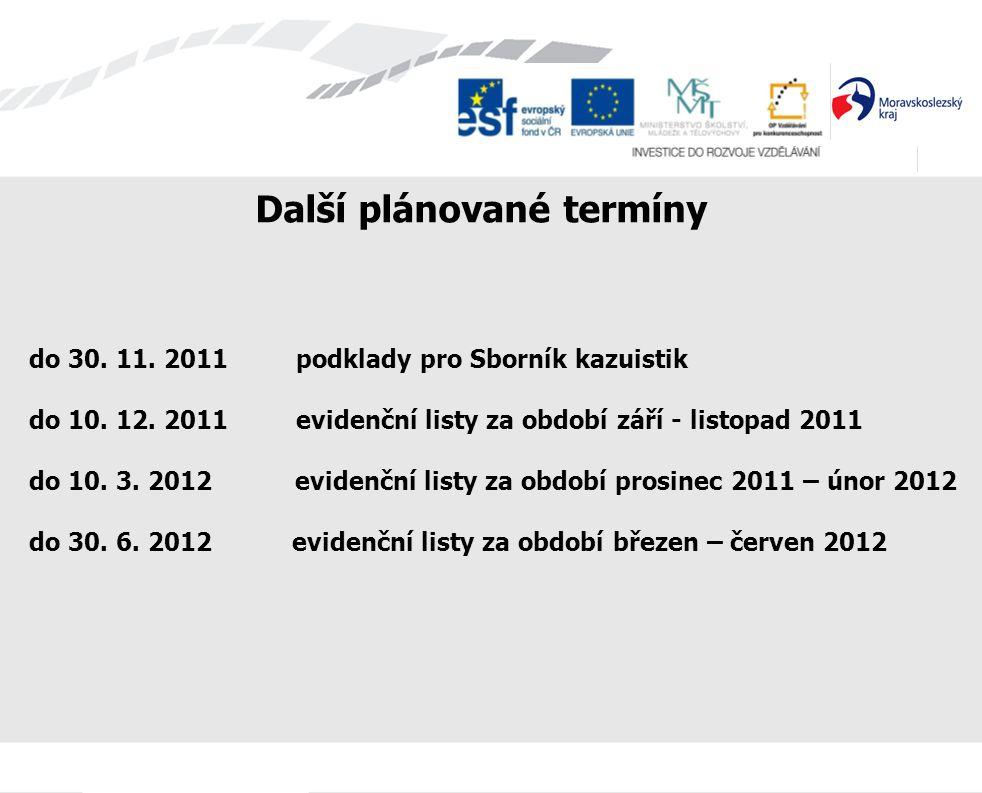 Další plánované termíny do 30. 11. 2011 podklady pro Sborník kazuistik do 10. 12. 2011 evidenční listy za období září - listopad 2011 do 10. 3. 2012 e