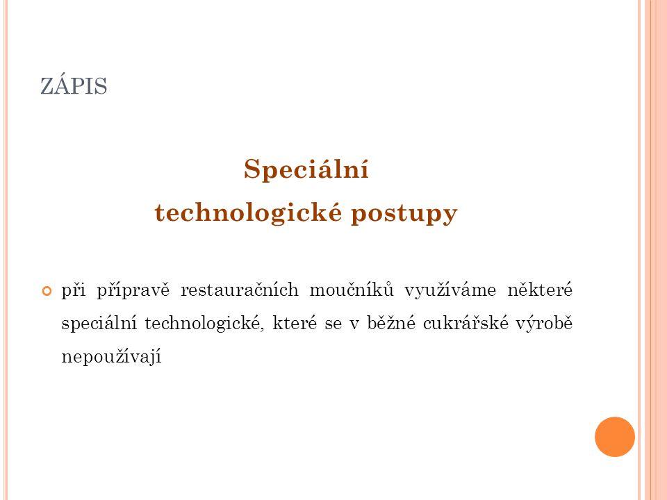 ZÁPIS Speciální technologické postupy při přípravě restauračních moučníků využíváme některé speciální technologické, které se v běžné cukrářské výrobě