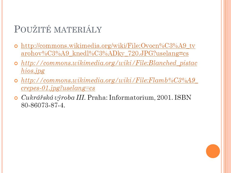 P OUŽITÉ MATERIÁLY http://commons.wikimedia.org/wiki/File:Ovocn%C3%A9_tv arohov%C3%A9_knedl%C3%ADky_720.JPG?uselang=cs http://commons.wikimedia.org/wi