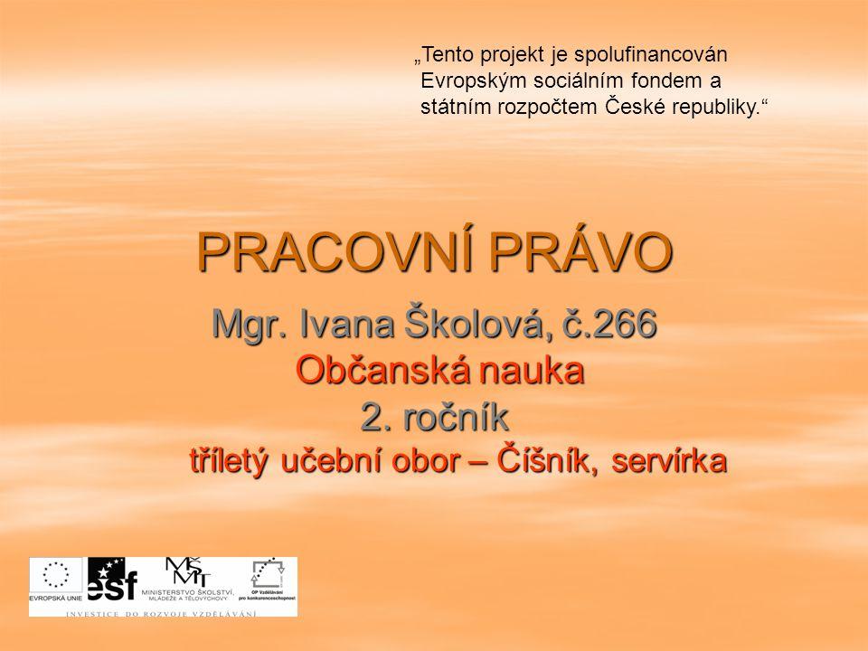 PRACOVNÍ PRÁVO Mgr.Ivana Školová, č.266 Občanská nauka Občanská nauka 2.
