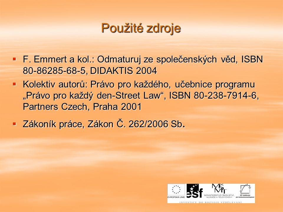 Použité zdroje  F. Emmert a kol.: Odmaturuj ze společenských věd, ISBN 80-86285-68-5, DIDAKTIS 2004  Kolektiv autorů: Právo pro každého, učebnice pr