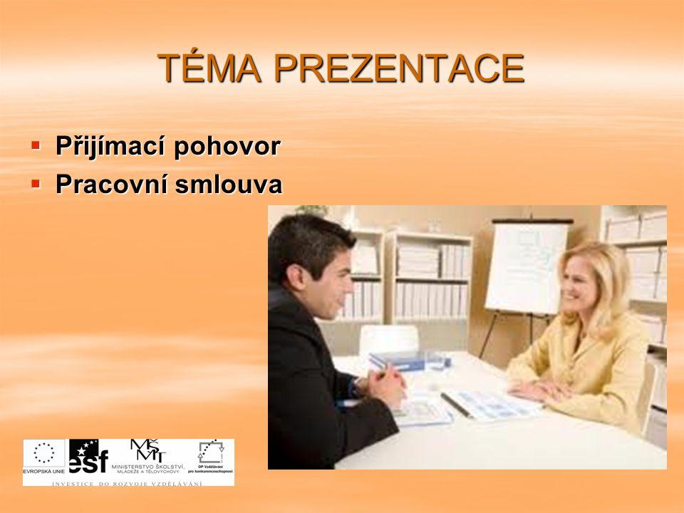 PŘÍPRAVA NA PŘIJÍMACÍ POHOVOR  Informace o zaměstnavateli  Představa o profesi a finančním ohodnocení  Slušný vzhled a vystupování  Občanský průkaz  Doklady o dosaženém vzdělání  Profesní životopis