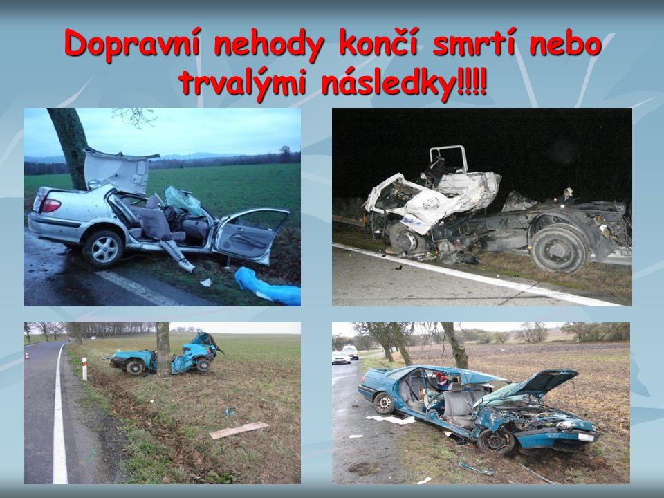 Dopravní nehody končí smrtí nebo trvalými následky!!!!