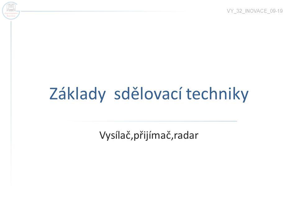 Základy sdělovací techniky Vysílač,přijímač,radar VY_32_INOVACE_09-19