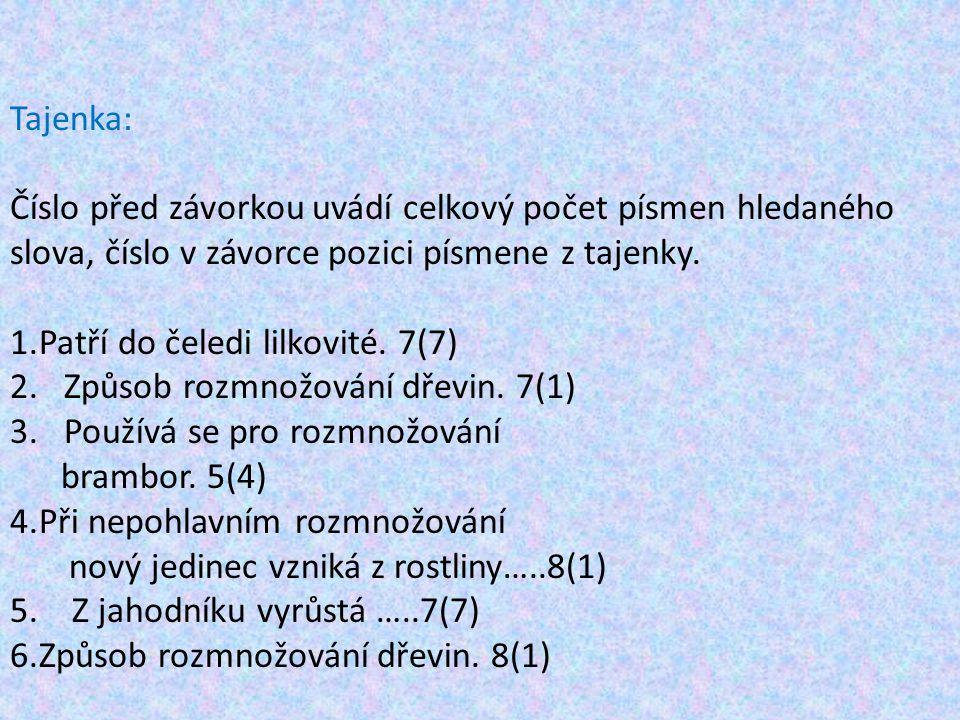 Tajenka: Číslo před závorkou uvádí celkový počet písmen hledaného slova, číslo v závorce pozici písmene z tajenky. 1.Patří do čeledi lilkovité. 7(7) 2